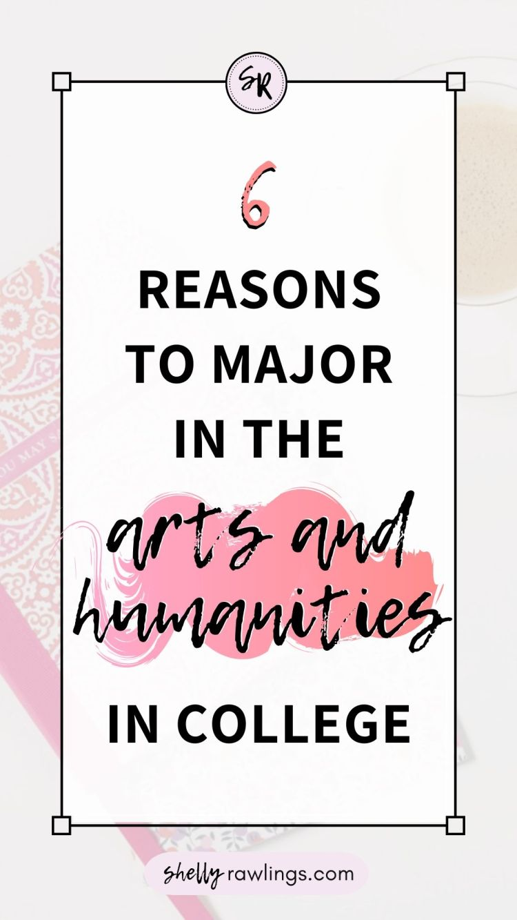 6 Reasons to Major in the Arts and Humanities in College Undergrad | Shelly Rawlings