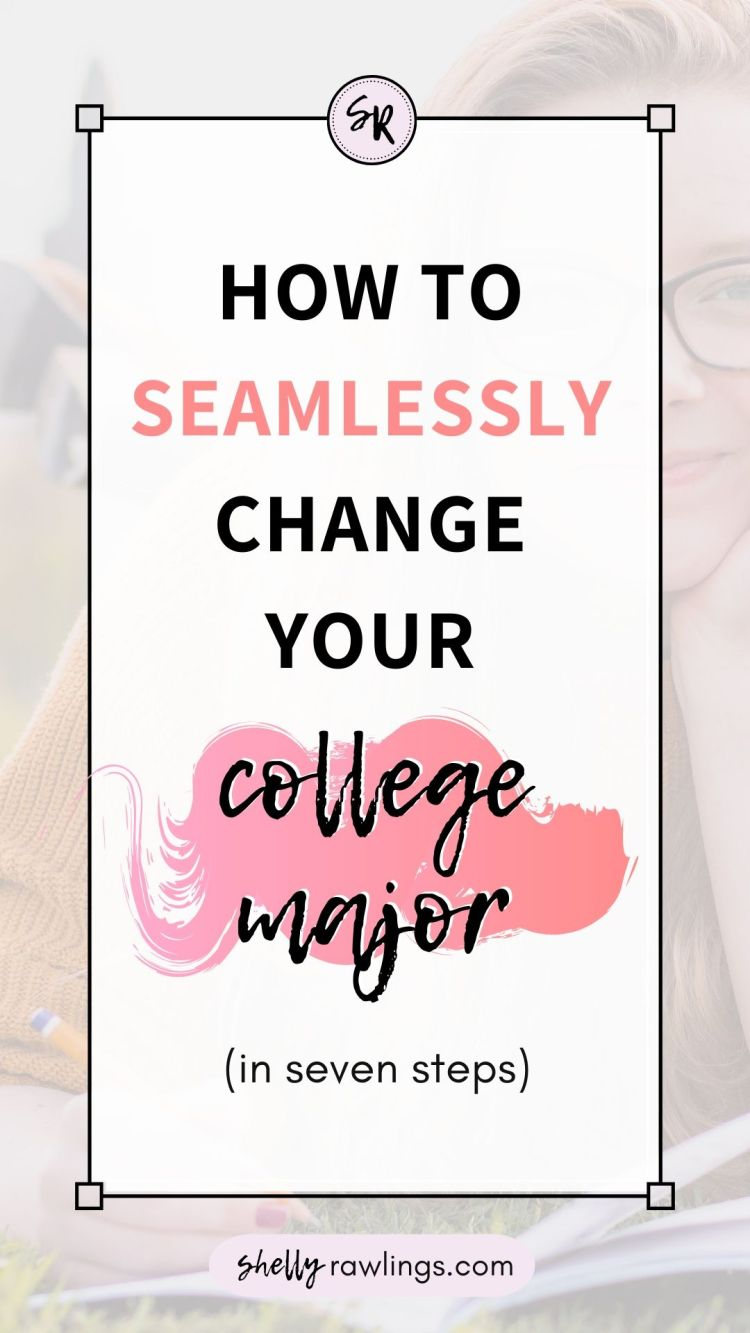 How to Seamlessly Change Your College Major in 7 Steps | Shelly Rawlings