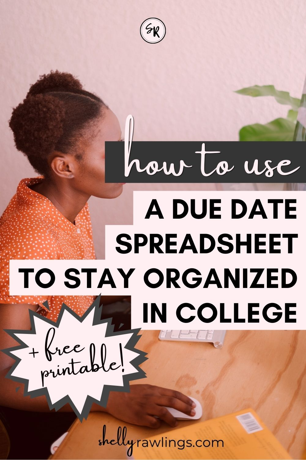 Gray and pink text appears over an image of a woman working at a computer. Image reads: How to Use a Due Date Spreadsheet to Stay Organized in College, plus free printable. Read on Shelly Rawlings dot com.