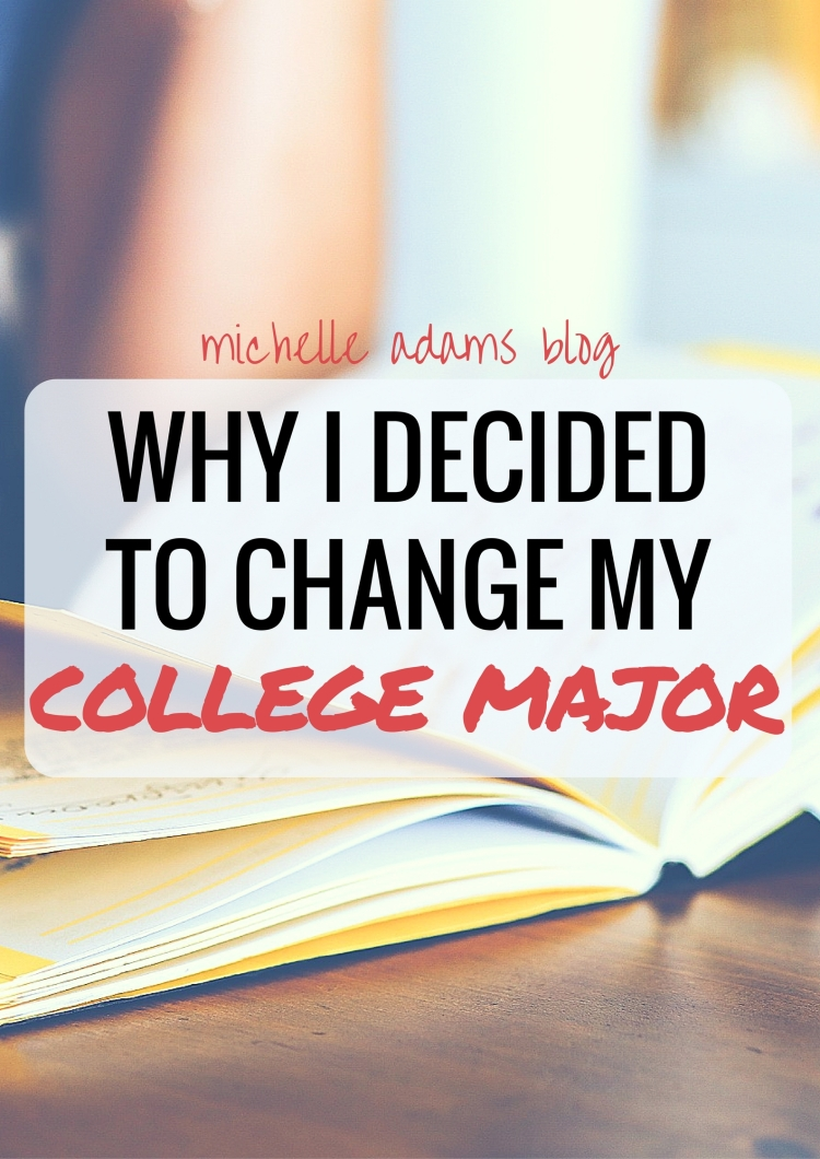 Why I Decided to Change My College Major - MichelleAdamsBlog