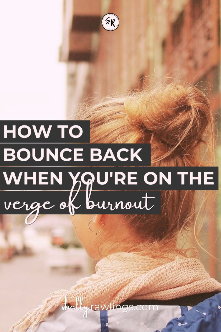 How to Bounce Back When You're On the Verge of Burnout | Balancing School, Work and Relationships | Shelly Rawlings