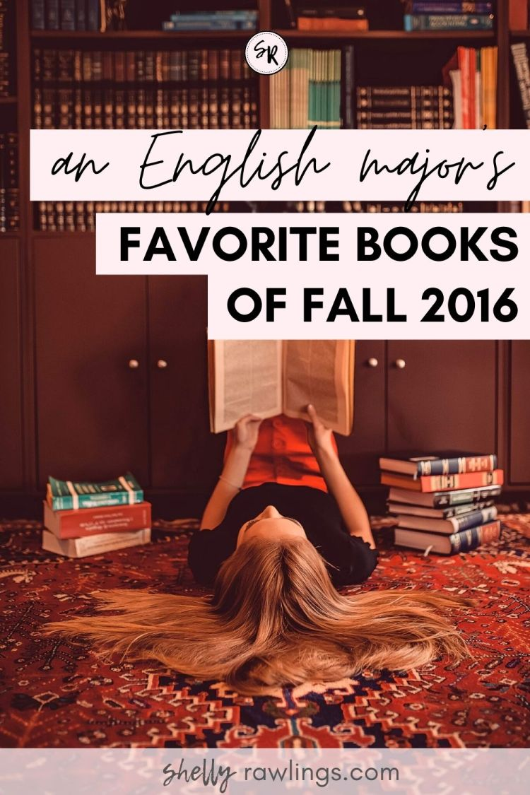 An English Major's Favorite Books of Fall 2016 | ShellyRawlings.com