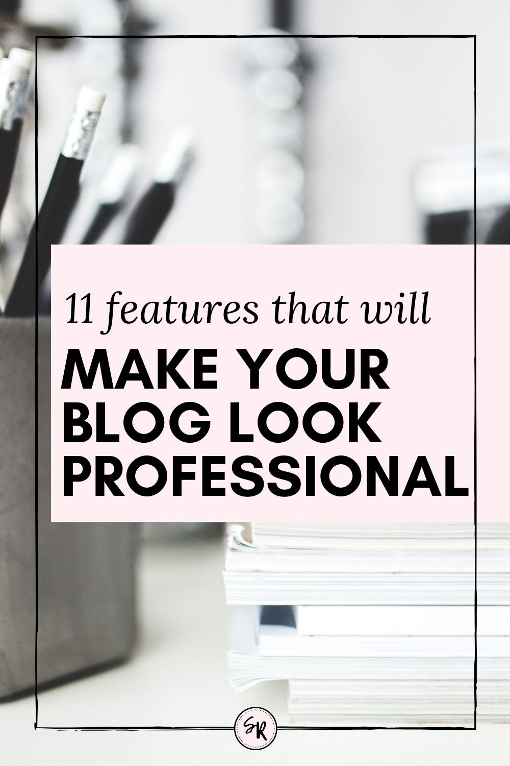11 MUST-HAVE FEATURES OF EVERY PROFESSIONAL BLOG | ShellyRawlings.com