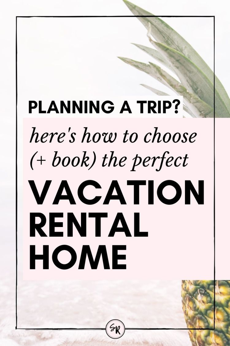 Planning a trip? Here's how to choose and book the perfect beach house or vacation rental. | ShellyRawlings.com