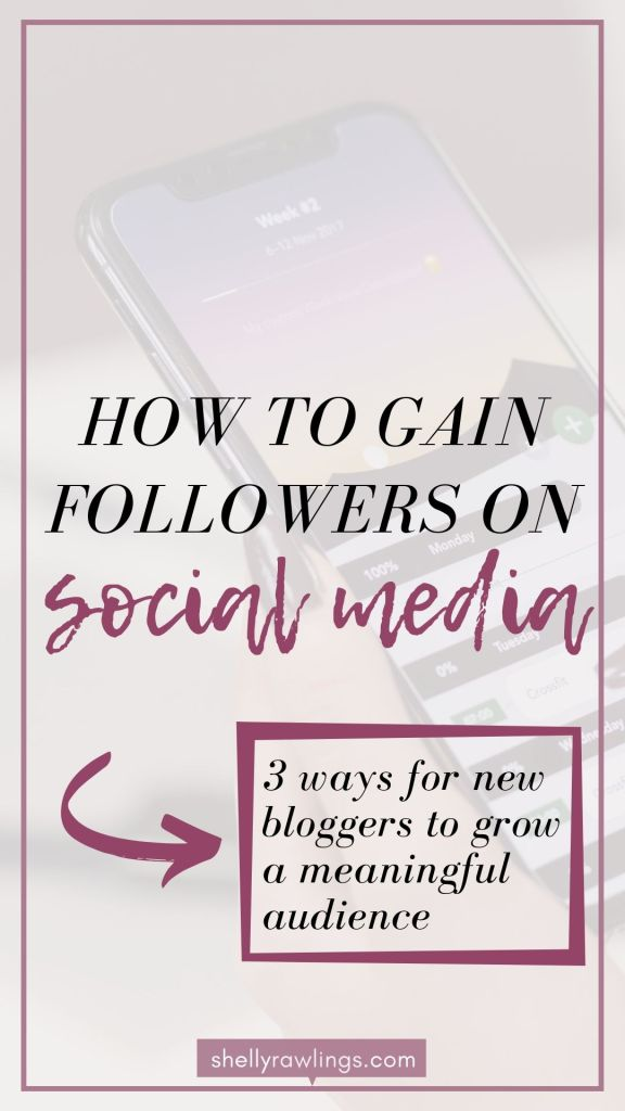 [Text image:] How to gain followers on social media: 3 ways for new bloggers to grow a meaningful audience // ShellyRawlings.com