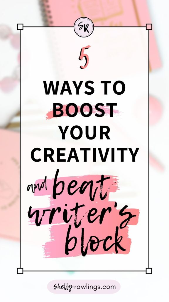 5 Ways to Boost Your Creativity and Beat Writer's Block | ShellyRawlings.com