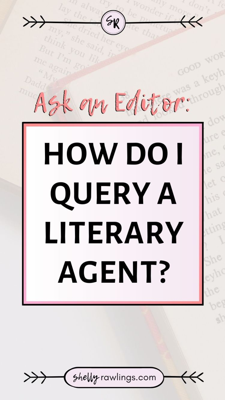 How to Query a Literary Agent | Ask An Editor | Shelly Rawlings