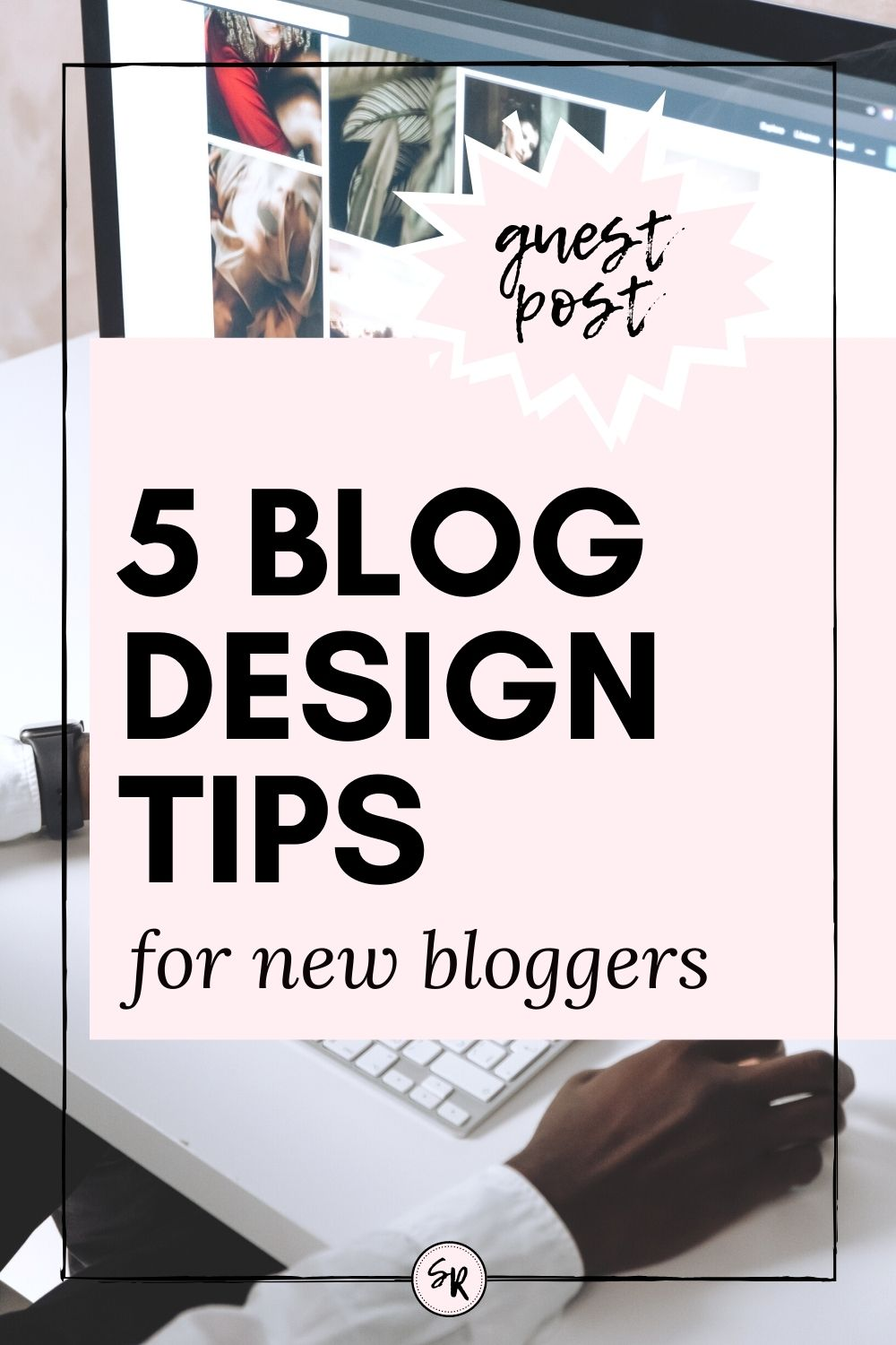 5 BLOG DESIGN TIPS FOR NEW BLOGGERS | A GUEST POST | SHELLYRAWLINGS.COM