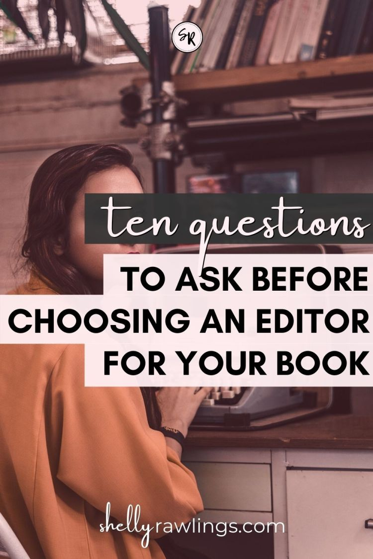 10 Questions to Ask Before Choosing An Editor for Your Book | Read more at ShellyRawlings.com