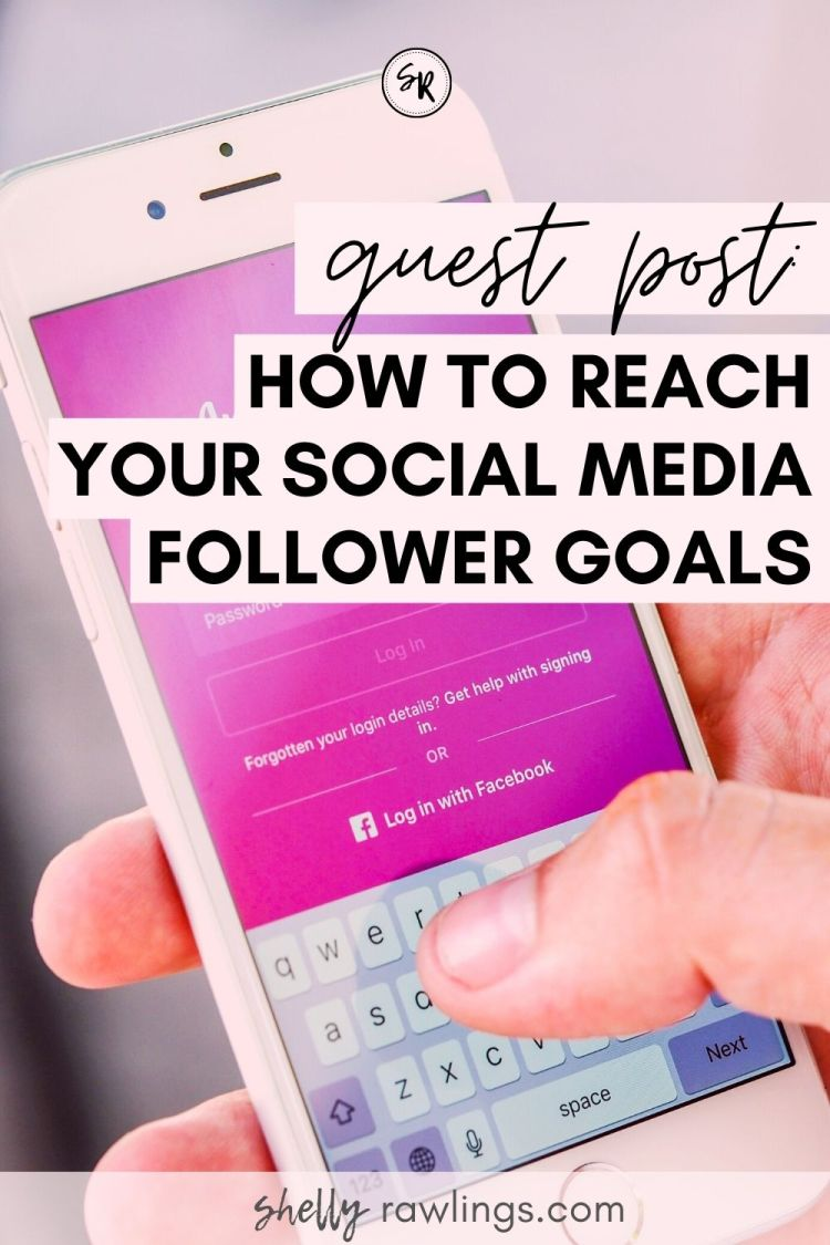 How To Reach Your Social Media Follower Goals | A Guest Post on ShellyRawlings.com