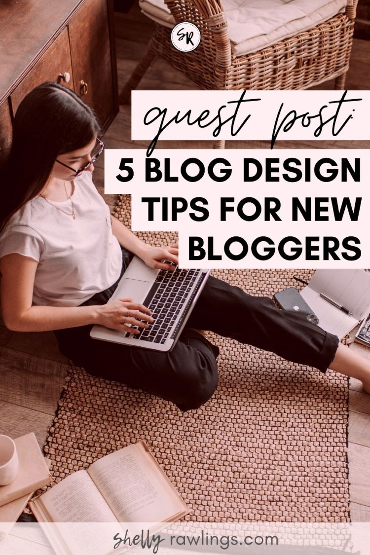 5 Blog Design Tips for New Bloggers | A Guest Post on ShellyRawlings.com