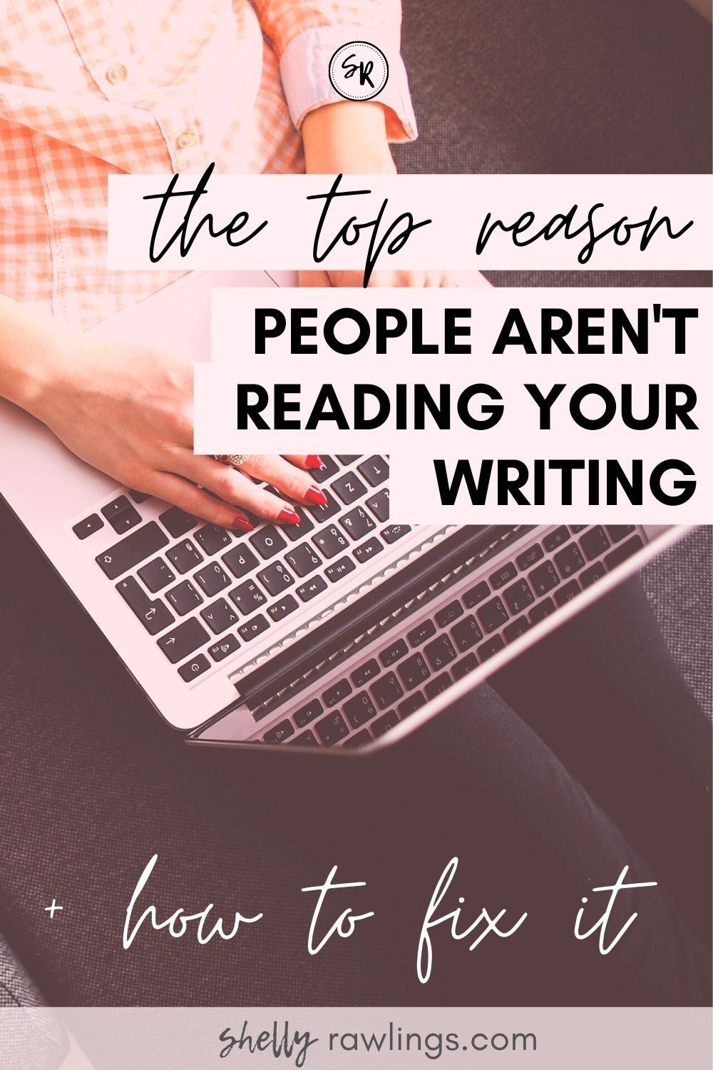 The Number 1 Reason People Aren't Reading Your Writing + How to Fix It | ShellyRawlings.com
