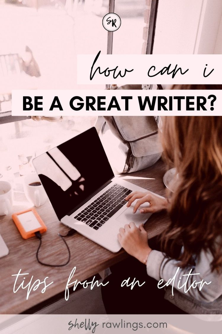Ask An Editor: How Can I Be A Great Writer? | What Your Writing Is Missing | ShellyRawlings.com