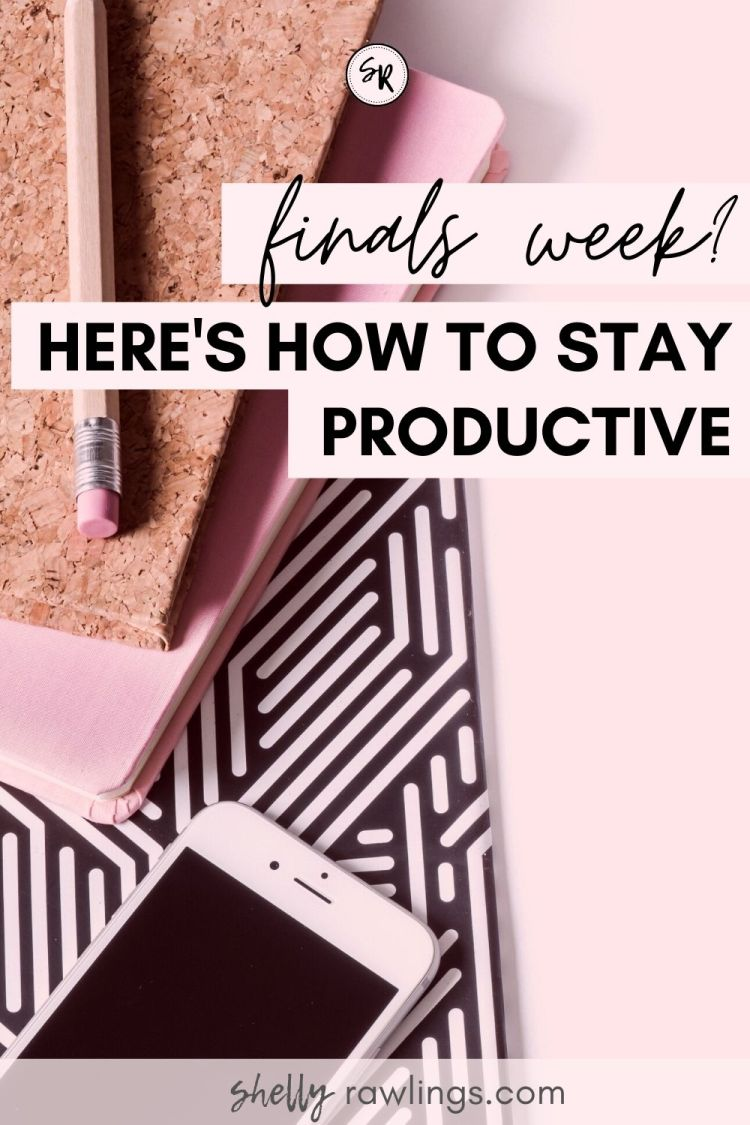 Here's How to Stay Productive in College During Finals Week | ShellyRawlings.com