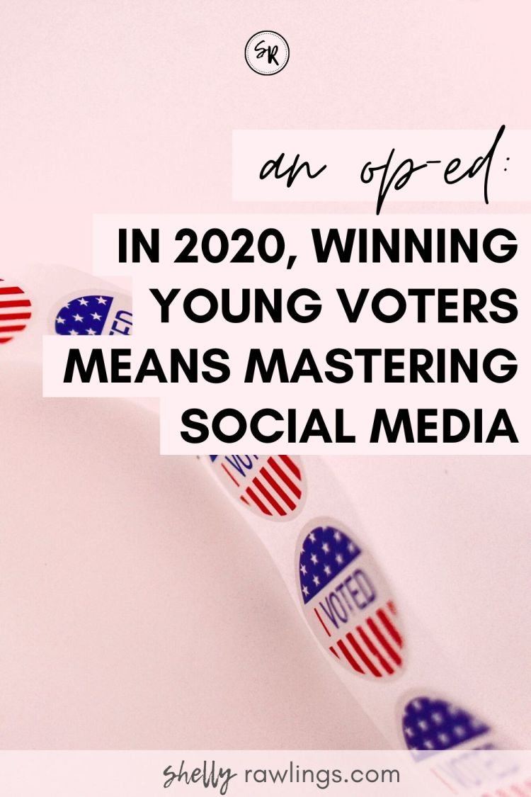 In 2020, Winning Young Voters Means Mastering Social Media | An Op-Ed on ShellyRawlings.com