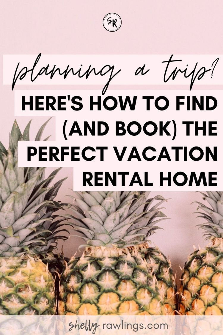 Planning A Trip? Here's How to Find (And Book) The Perfect Vacation Home | ShellyRawlings.com