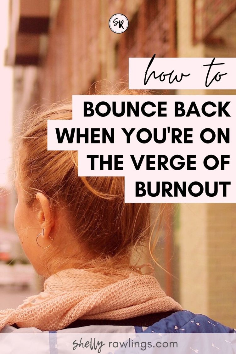 HOW TO BOUNCE BACK WHEN YOU'RE ON THE VERGE OF BURNOUT—BALANCING SCHOOL, WORK, + RELATIONSHIPS | ShellyRawlings.com