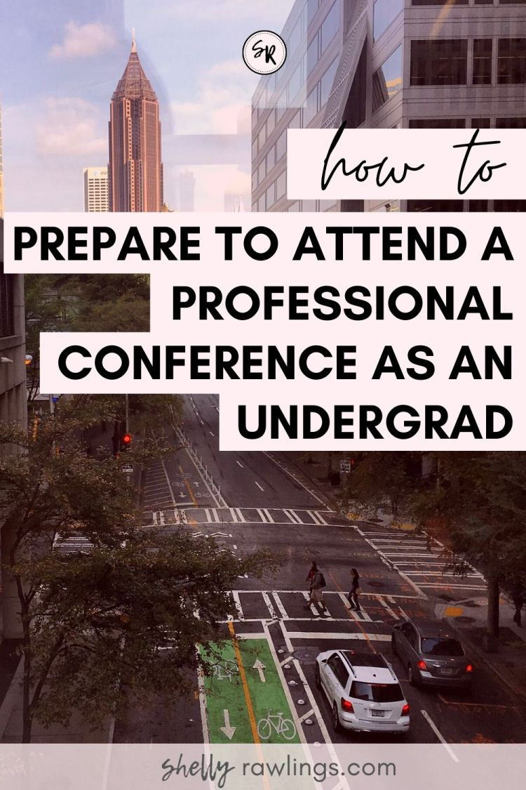 HOW TO PREPARE TO ATTEND A PROFESSIONAL CONFERENCE AS AN UNDERGRAD | ShellyRawlings.com