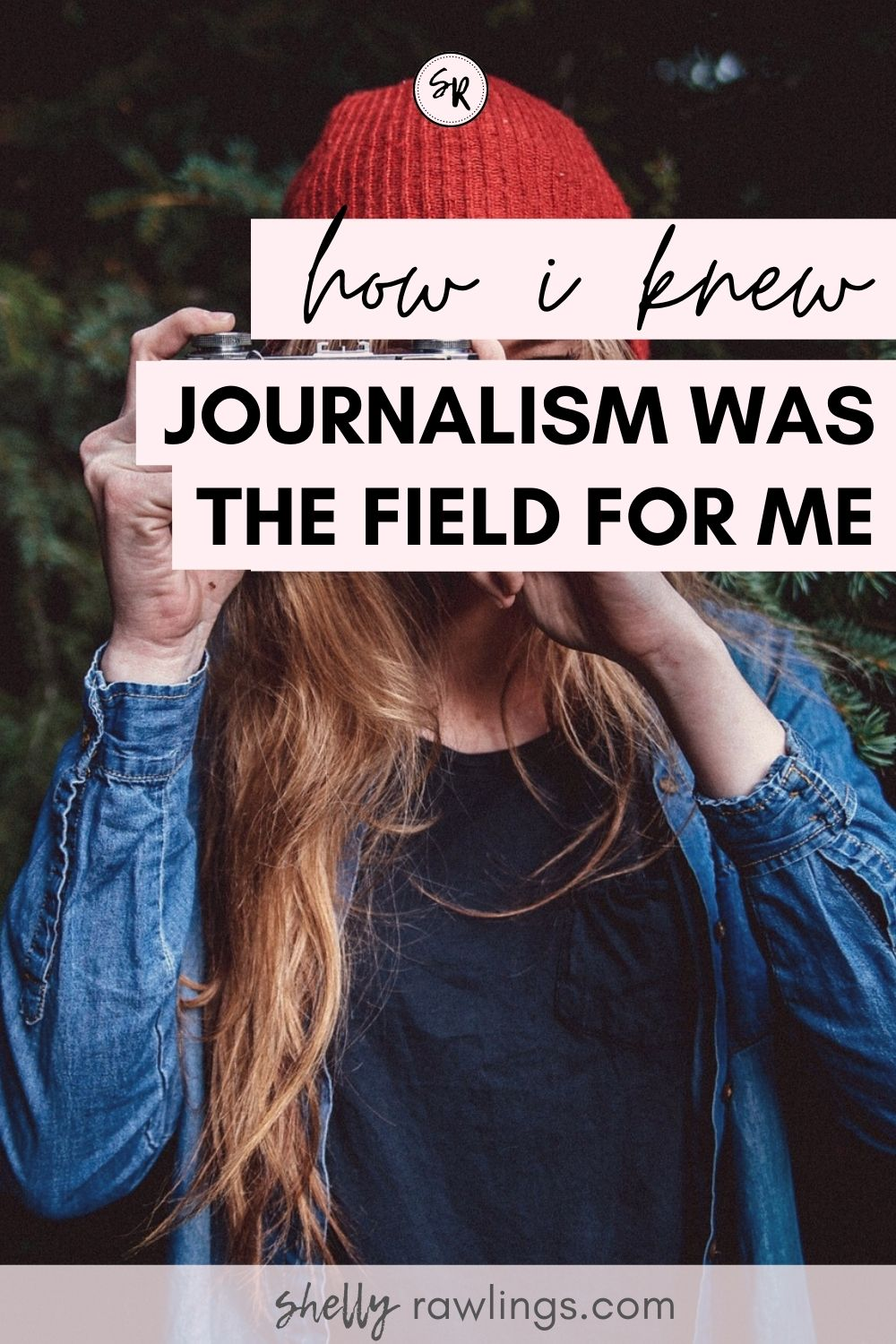 How I Knew Journalism Was the Field for Me | ShellyRawlings.com
