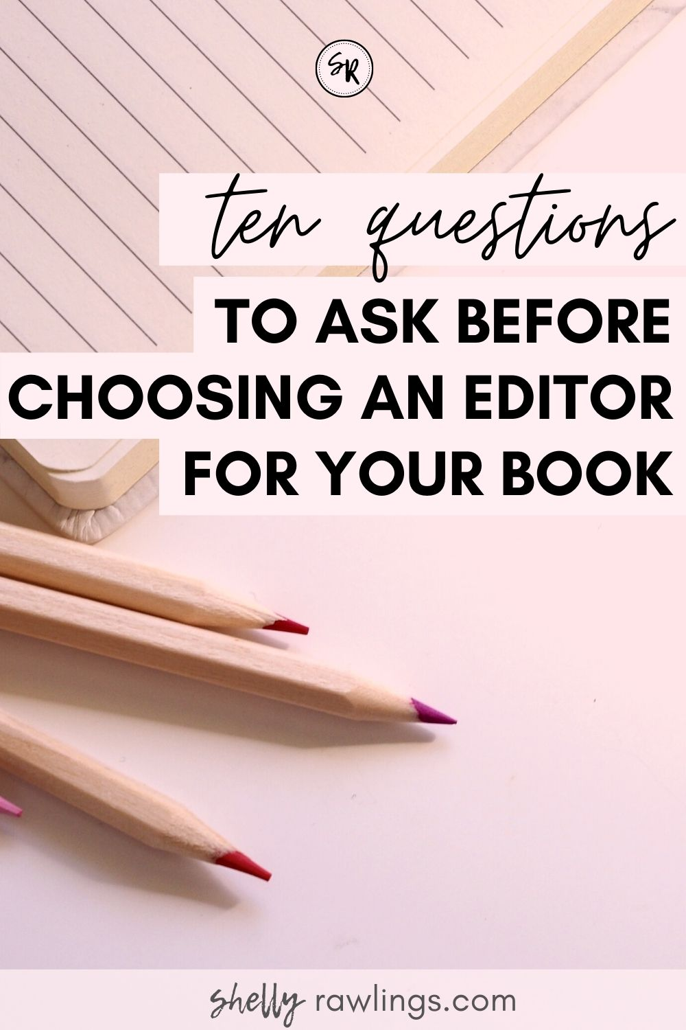 10 Questions to Ask Before Choosing A Professional Editor for Your Book