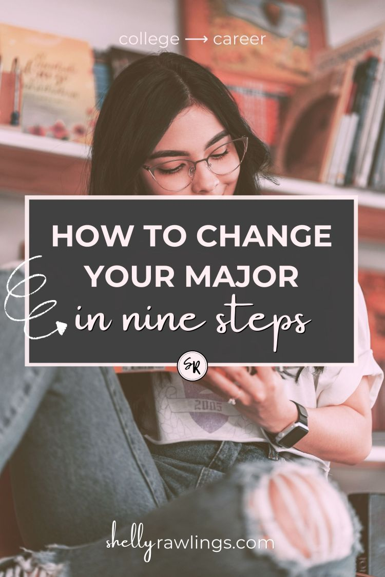 How to Change Your College Major   How to Change Your Major Step-By-Step   Changing Your Major   Changing Your College Major   College to Career   Shelly Rawlings