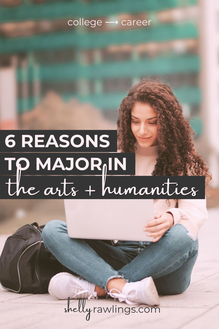6 Reasons to Major in the Arts and Humanities in College | ShellyRawlings.com