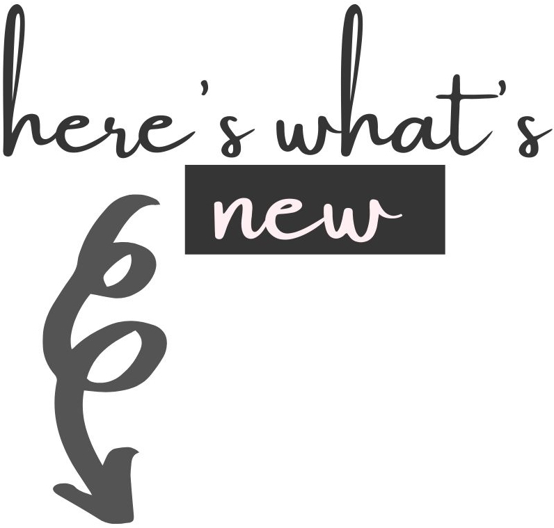Here's What's New: